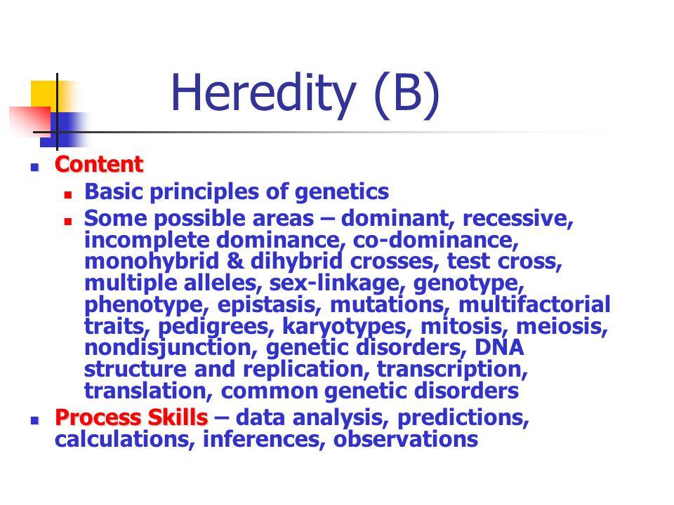 Heredity (B) Content Basic principles of genetics