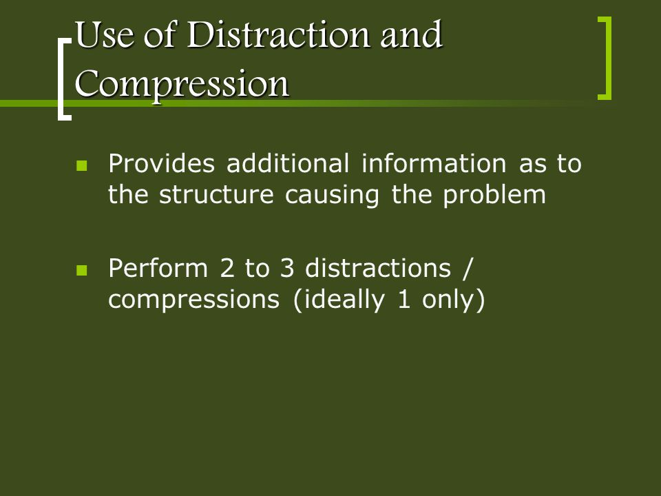 Use of Distraction and Compression