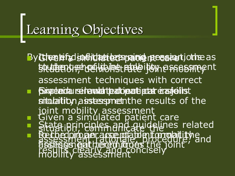 Learning Objectives Identify indications and precautions as to the use of joint mobility assessment.