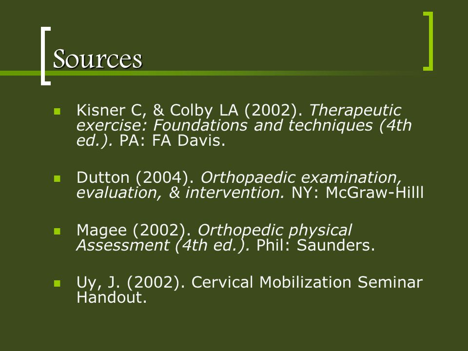 Sources Kisner C, & Colby LA (2002). Therapeutic exercise: Foundations and techniques (4th ed.). PA: FA Davis.