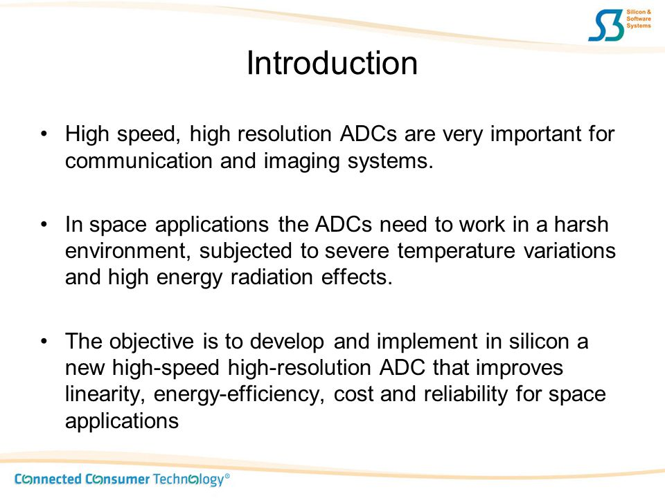 Introduction High speed, high resolution ADCs are very important for communication and imaging systems.