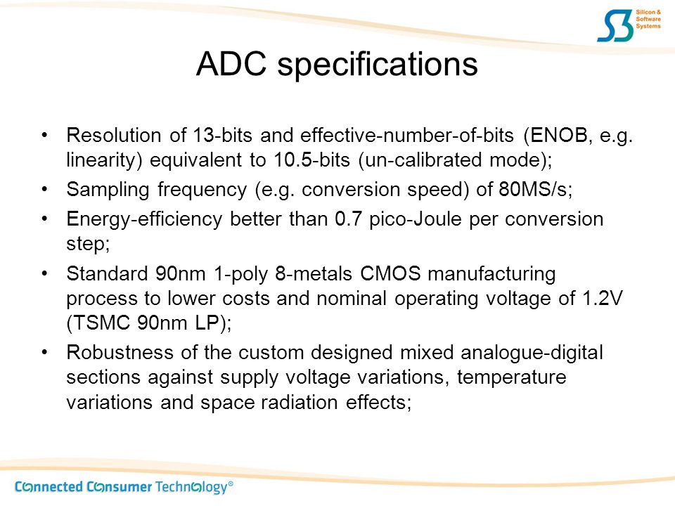 ADC specifications Resolution of 13-bits and effective-number-of-bits (ENOB, e.g. linearity) equivalent to 10.5-bits (un-calibrated mode);