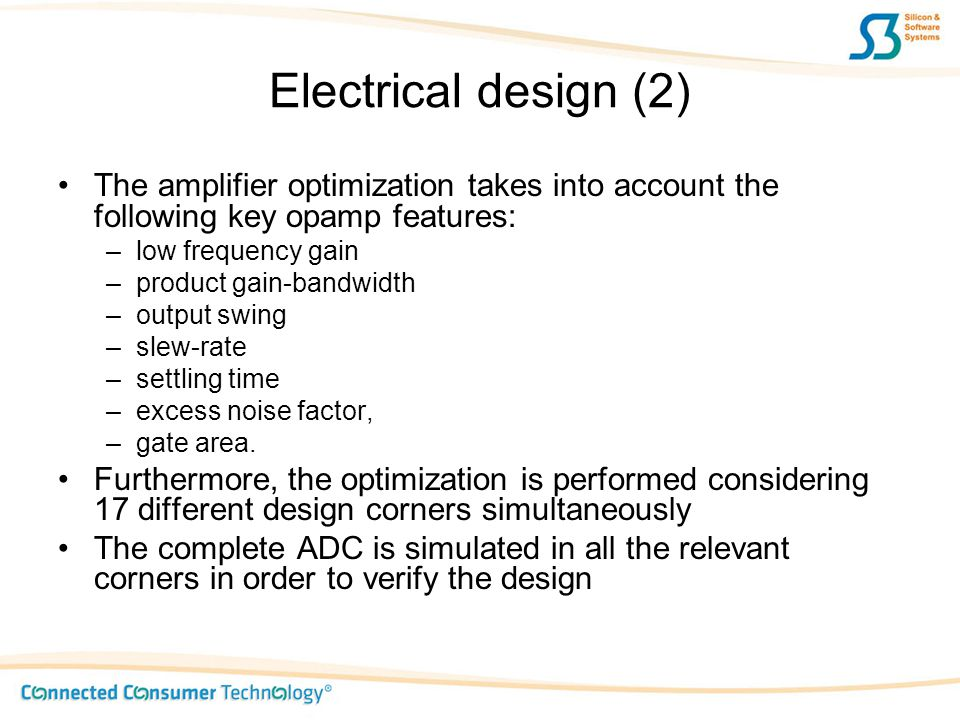 Electrical design (2) The amplifier optimization takes into account the following key opamp features: