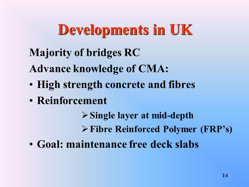 Developments in UK Majority of bridges RC Advance knowledge of CMA: