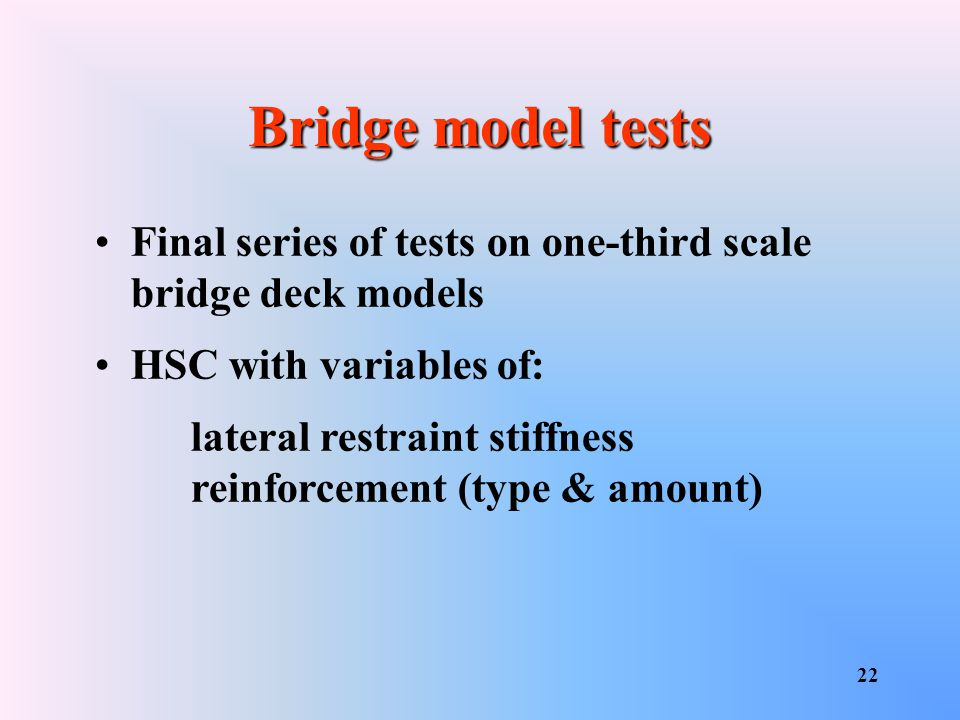 Bridge model tests Final series of tests on one-third scale bridge deck models. HSC with variables of: