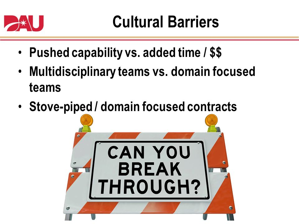 Cultural Barriers Pushed capability vs. added time / $$