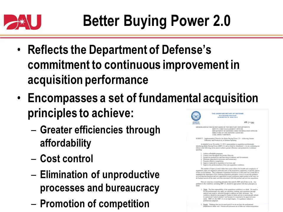 Better Buying Power 2.0 Reflects the Department of Defense's commitment to continuous improvement in acquisition performance.
