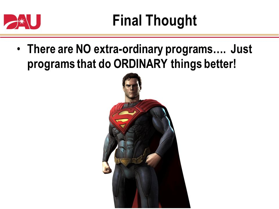 Final Thought There are NO extra-ordinary programs…. Just programs that do ORDINARY things better!