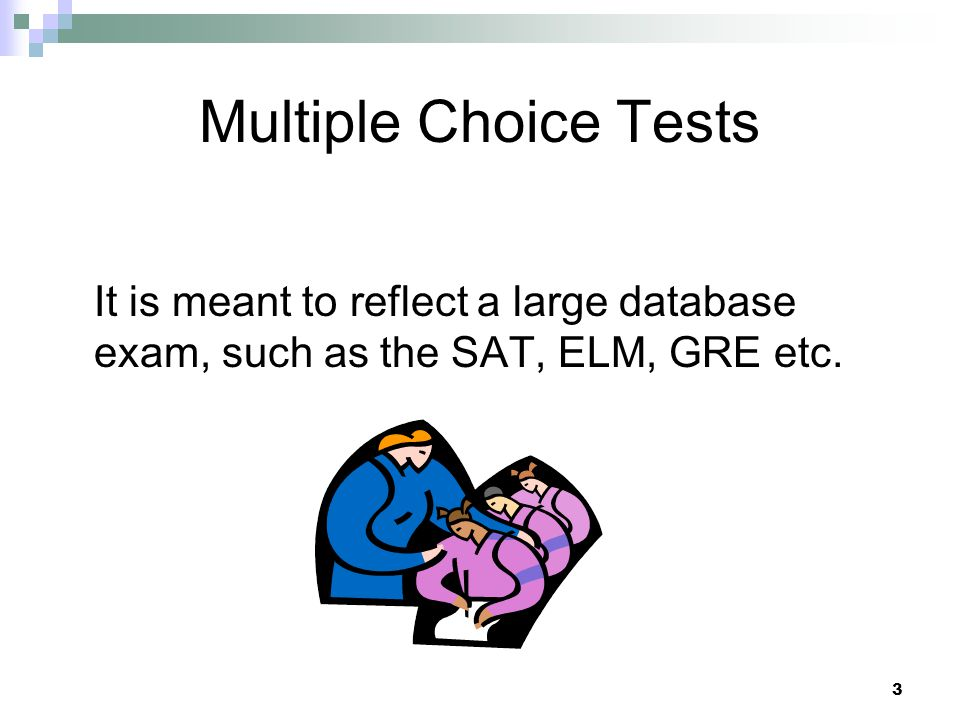 Multiple Choice Tests It is meant to reflect a large database exam, such as the SAT, ELM, GRE etc.