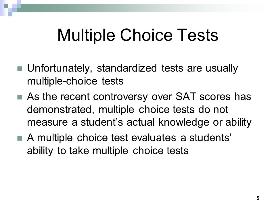 Multiple Choice Tests Unfortunately, standardized tests are usually multiple-choice tests.