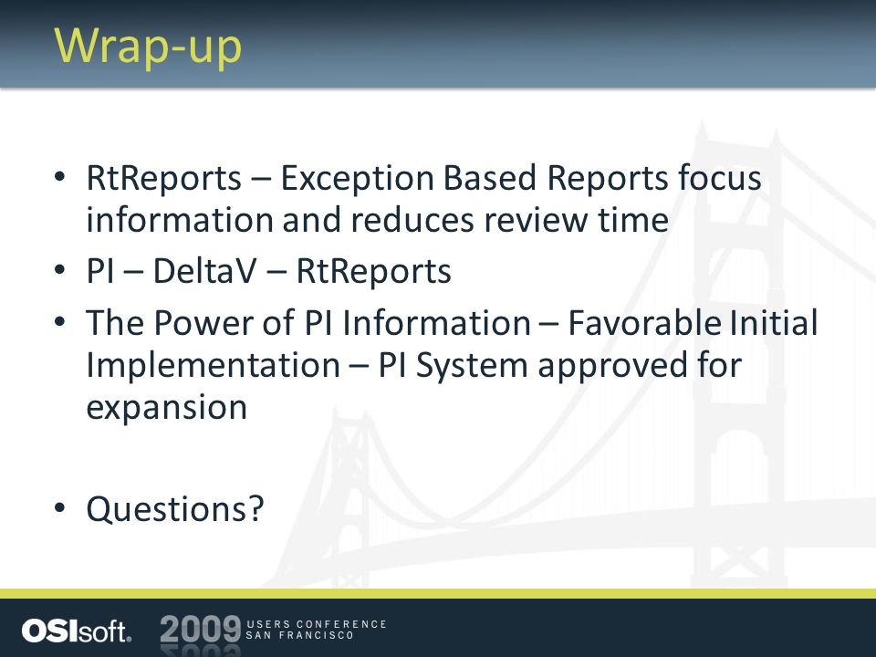 Wrap-up RtReports – Exception Based Reports focus information and reduces review time. PI – DeltaV – RtReports.