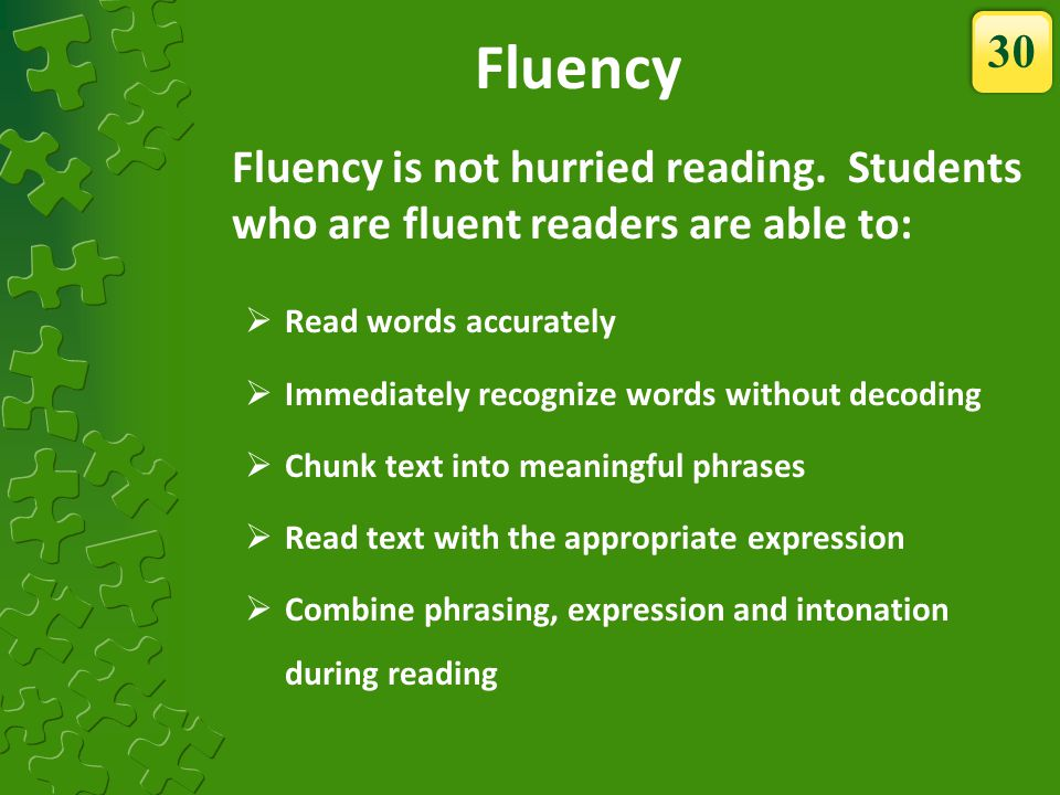 Fluency 30. Fluency is not hurried reading. Students who are fluent readers are able to: Read words accurately.