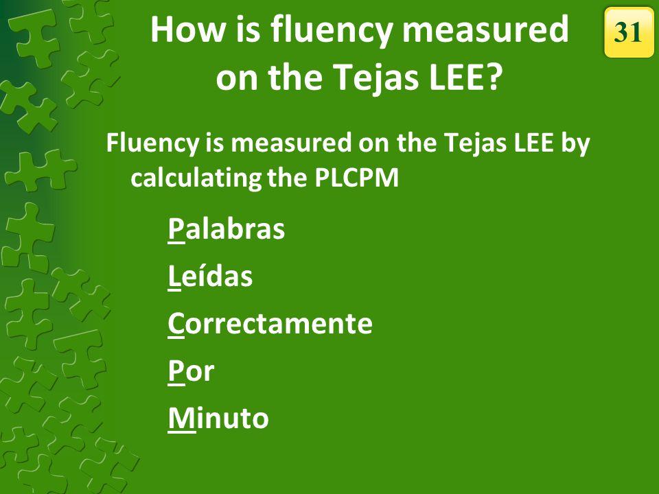 How is fluency measured on the Tejas LEE
