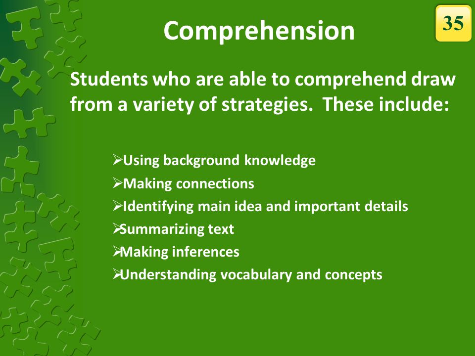 Comprehension 35. Students who are able to comprehend draw from a variety of strategies. These include: