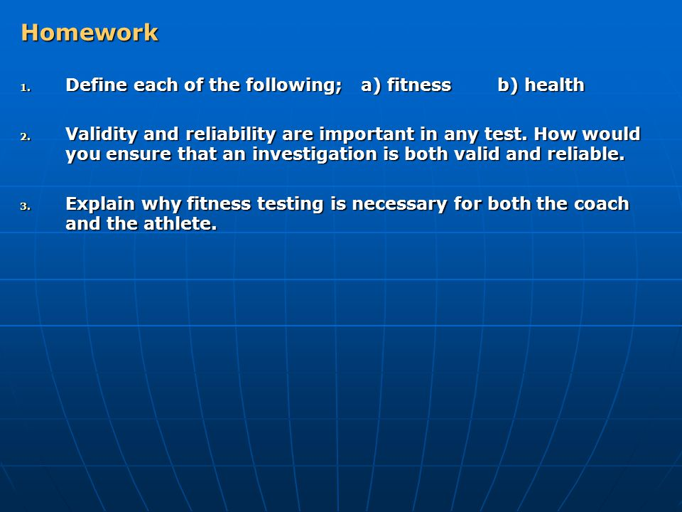 Homework Define each of the following; a) fitness b) health