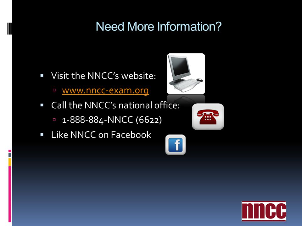 Need More Information Visit the NNCC's website: www.nncc-exam.org