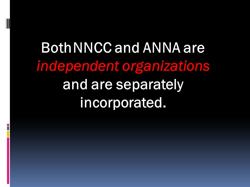 Both NNCC and ANNA are independent organizations and are separately incorporated.