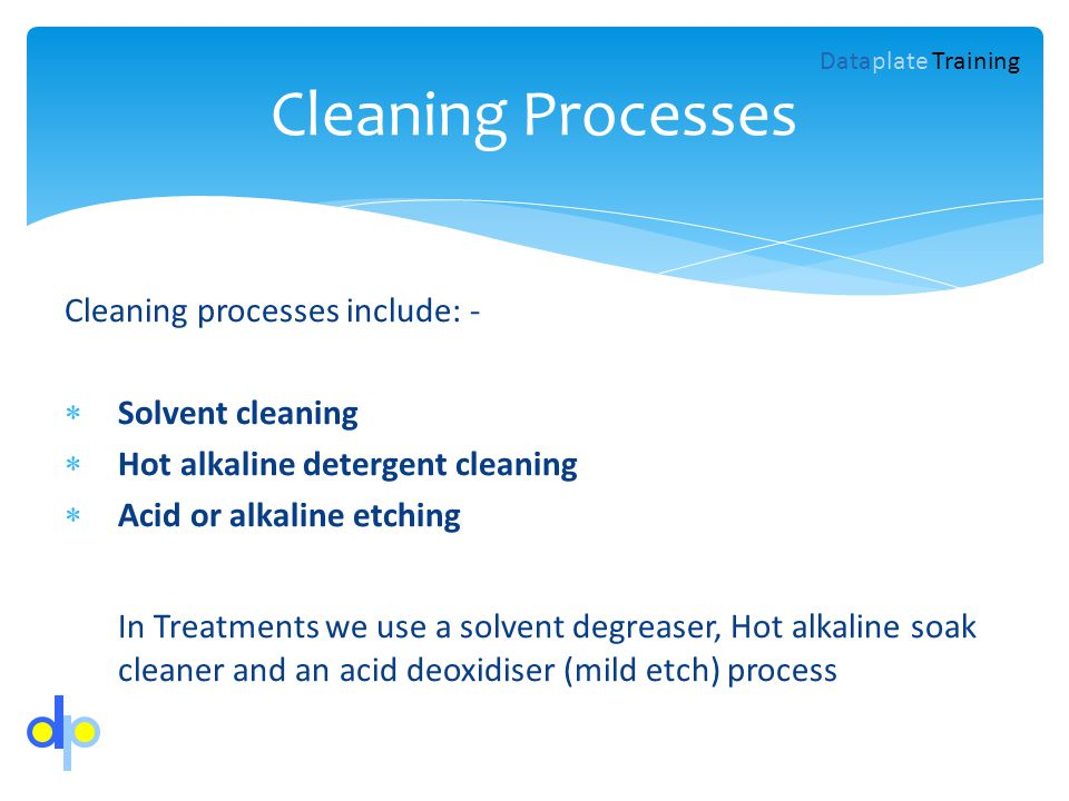Cleaning Processes Cleaning processes include: - Solvent cleaning
