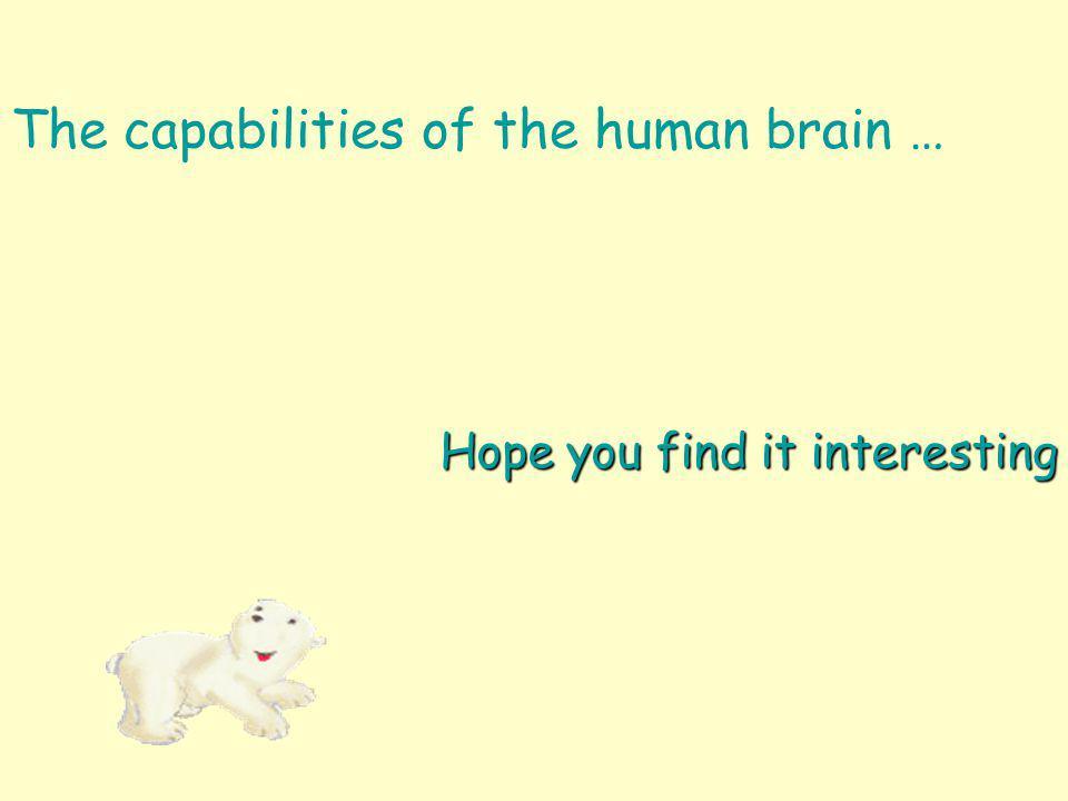 The capabilities of the human brain …