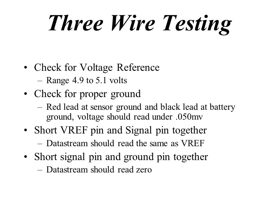 Three Wire Testing Check for Voltage Reference Check for proper ground