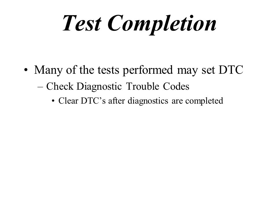 Test Completion Many of the tests performed may set DTC