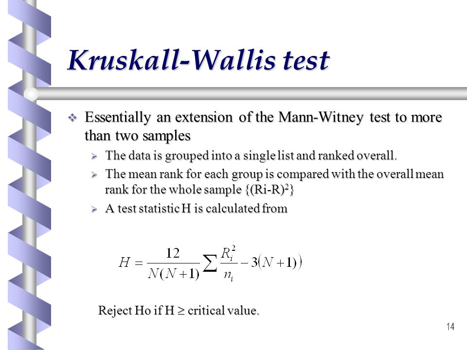 Kruskall-Wallis test Essentially an extension of the Mann-Witney test to more than two samples.