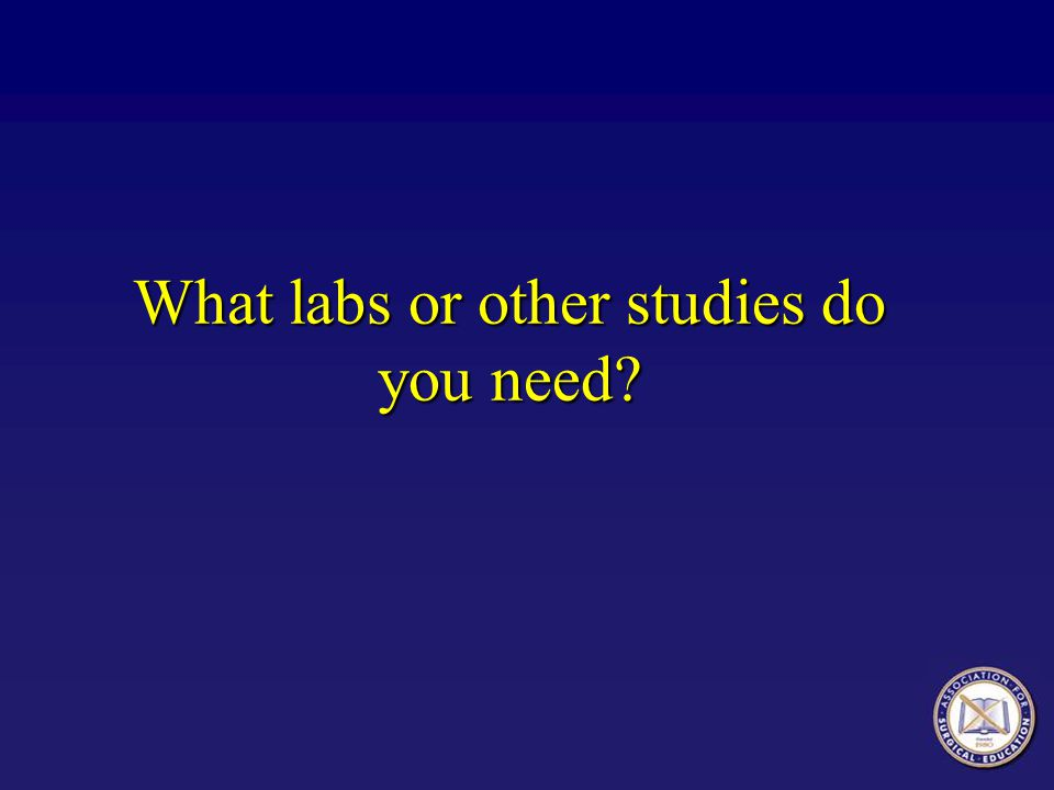 What labs or other studies do you need