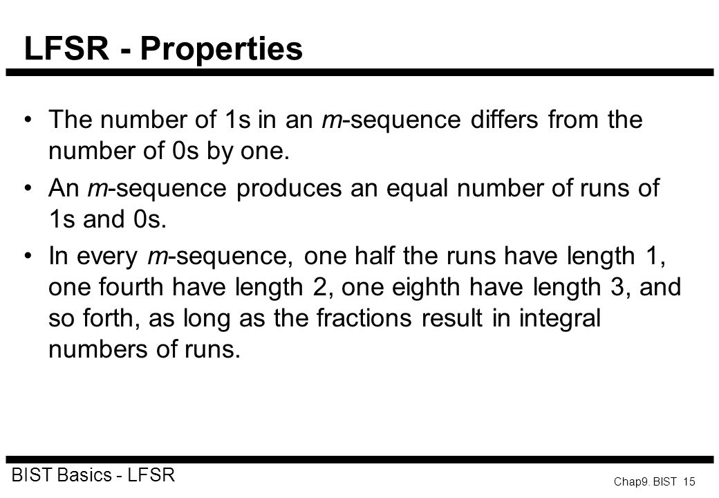 LFSR - Properties The number of 1s in an m-sequence differs from the number of 0s by one.