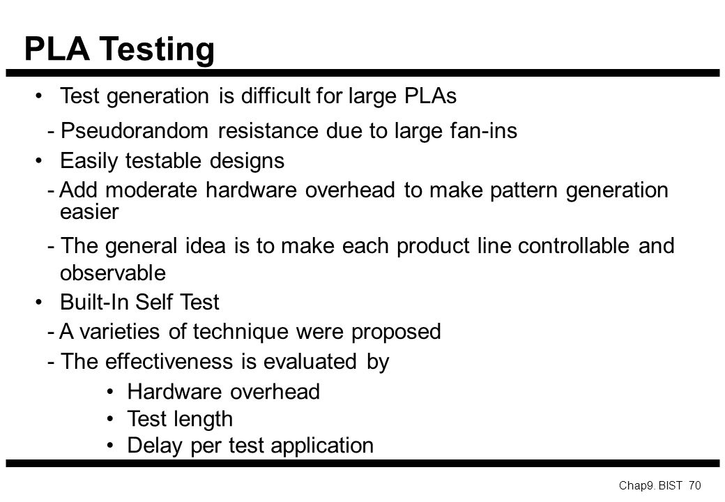 PLA Testing Test generation is difficult for large PLAs
