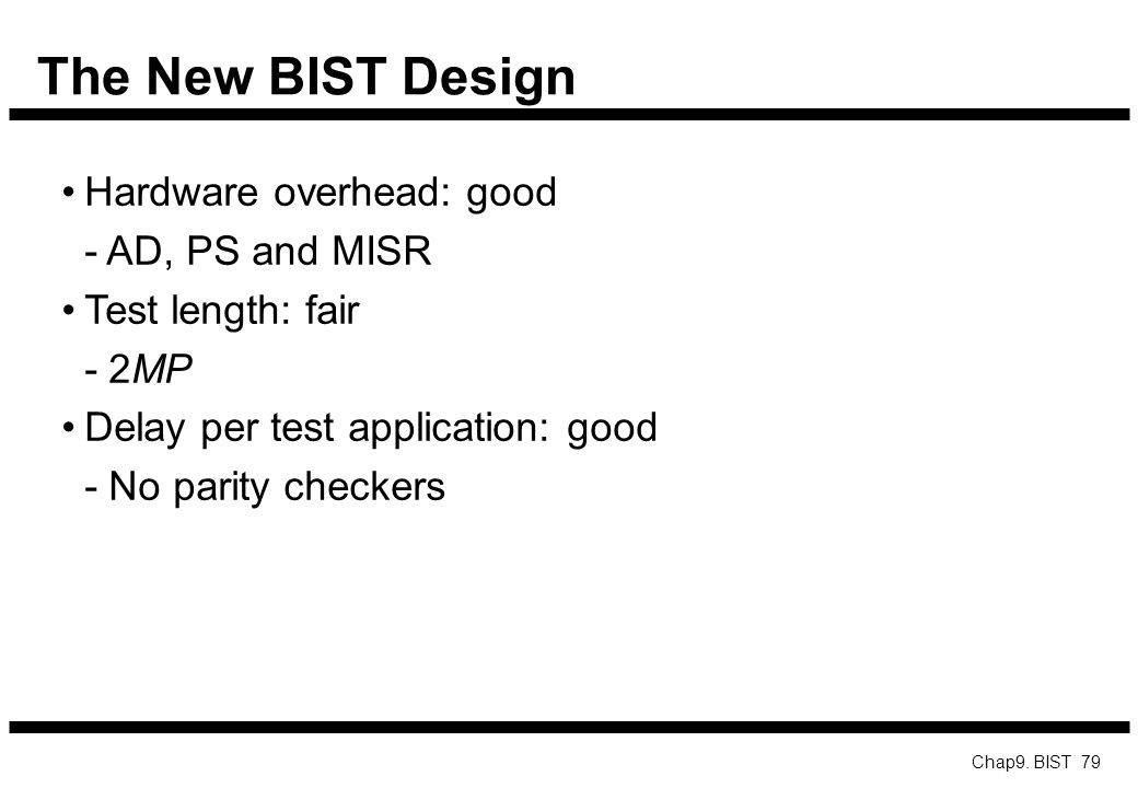 The New BIST Design Hardware overhead: good - AD, PS and MISR