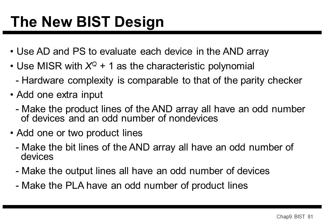 The New BIST Design Use AD and PS to evaluate each device in the AND array. Use MISR with XQ + 1 as the characteristic polynomial.