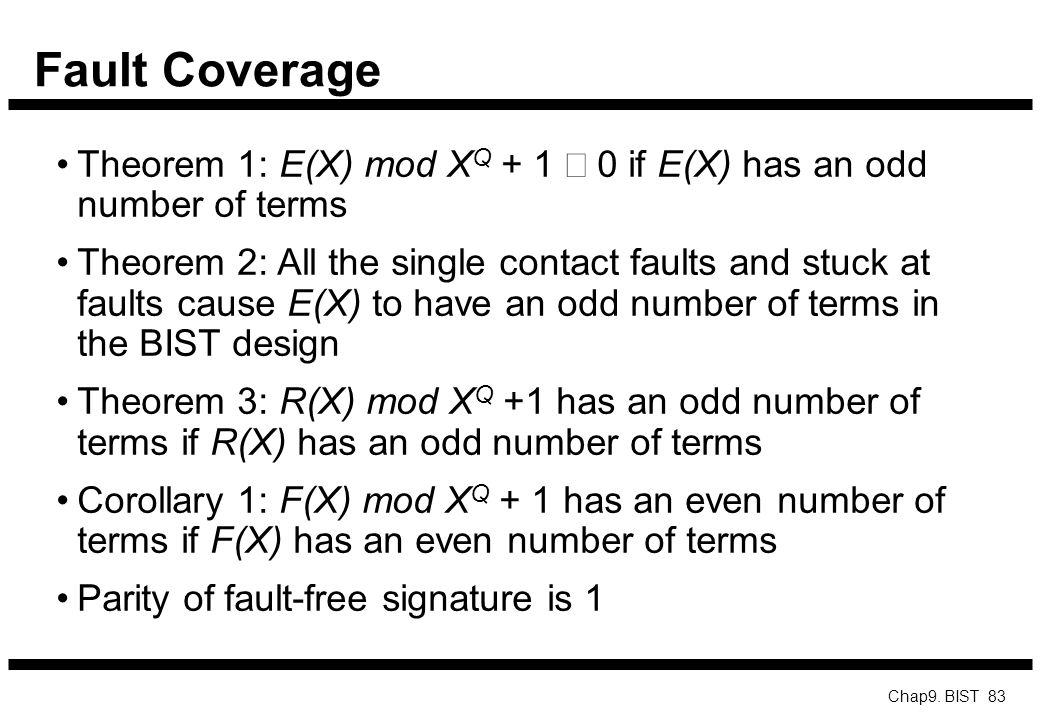 Fault Coverage Theorem 1: E(X) mod XQ + 1 ¹ 0 if E(X) has an odd number of terms.