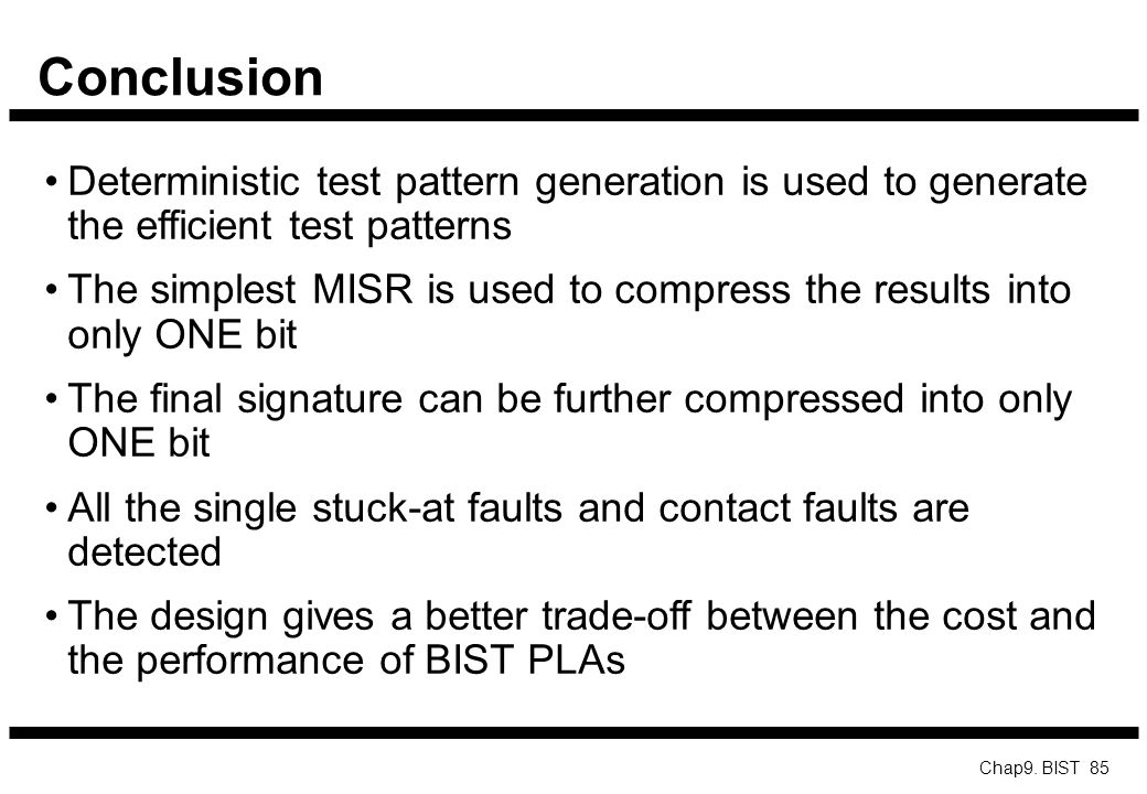 Conclusion Deterministic test pattern generation is used to generate the efficient test patterns.