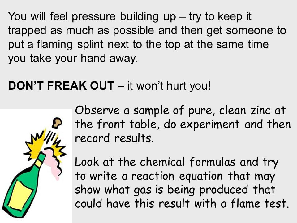 You will feel pressure building up – try to keep it trapped as much as possible and then get someone to put a flaming splint next to the top at the same time you take your hand away.