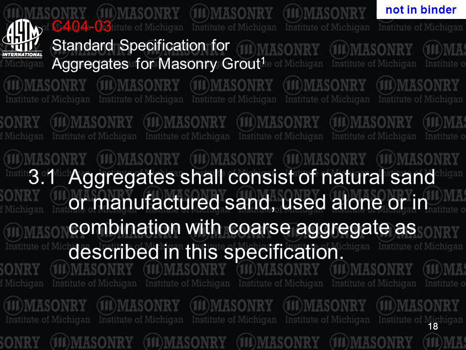 not in binder C404-03 Standard Specification for Aggregates for Masonry Grout1.