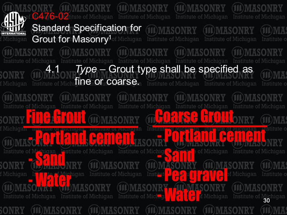 Fine Grout - Portland cement - Sand - Water Coarse Grout