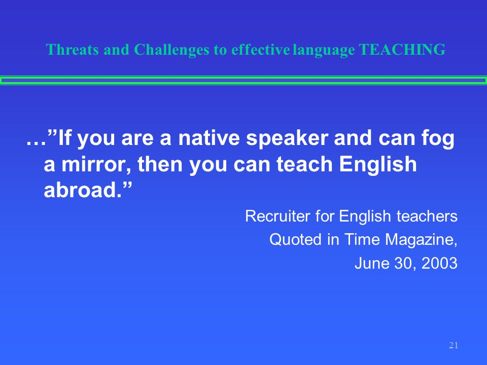 Threats and Challenges to effective language TEACHING