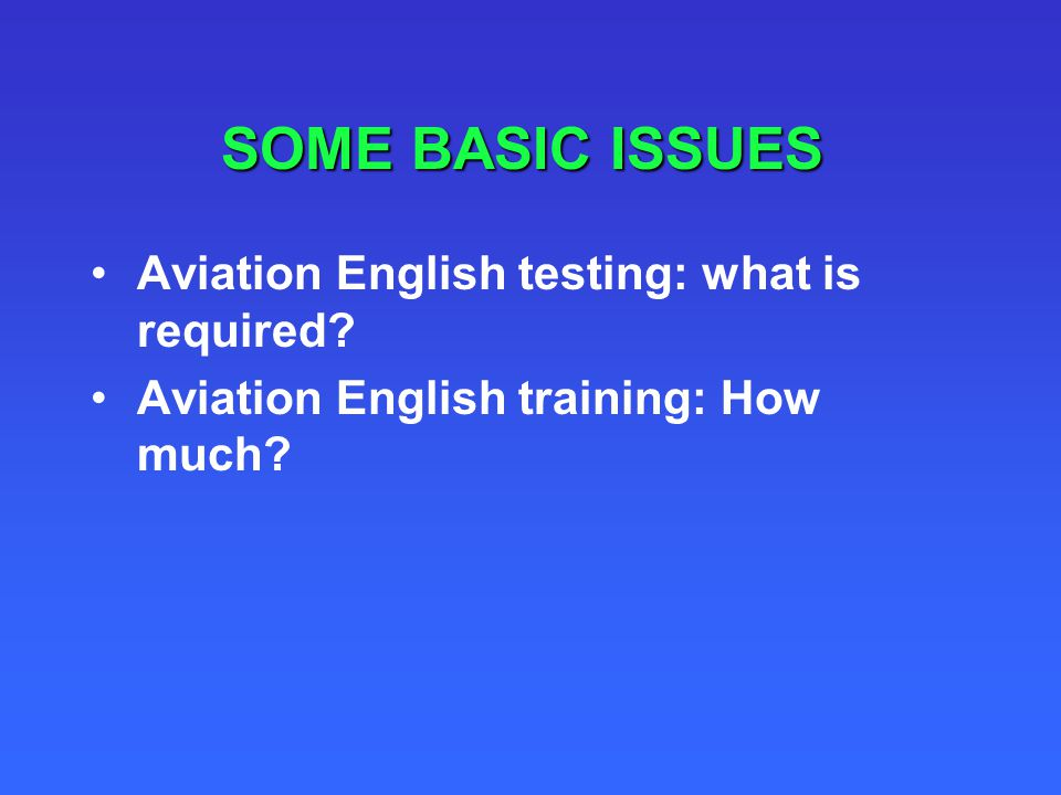 SOME BASIC ISSUES Aviation English testing: what is required
