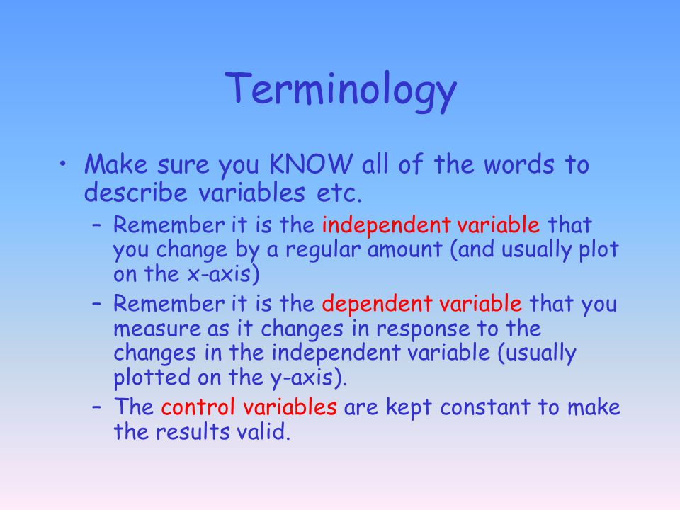 Terminology Make sure you KNOW all of the words to describe variables etc.