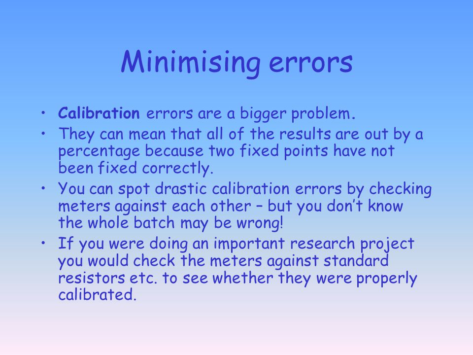 Minimising errors Calibration errors are a bigger problem.
