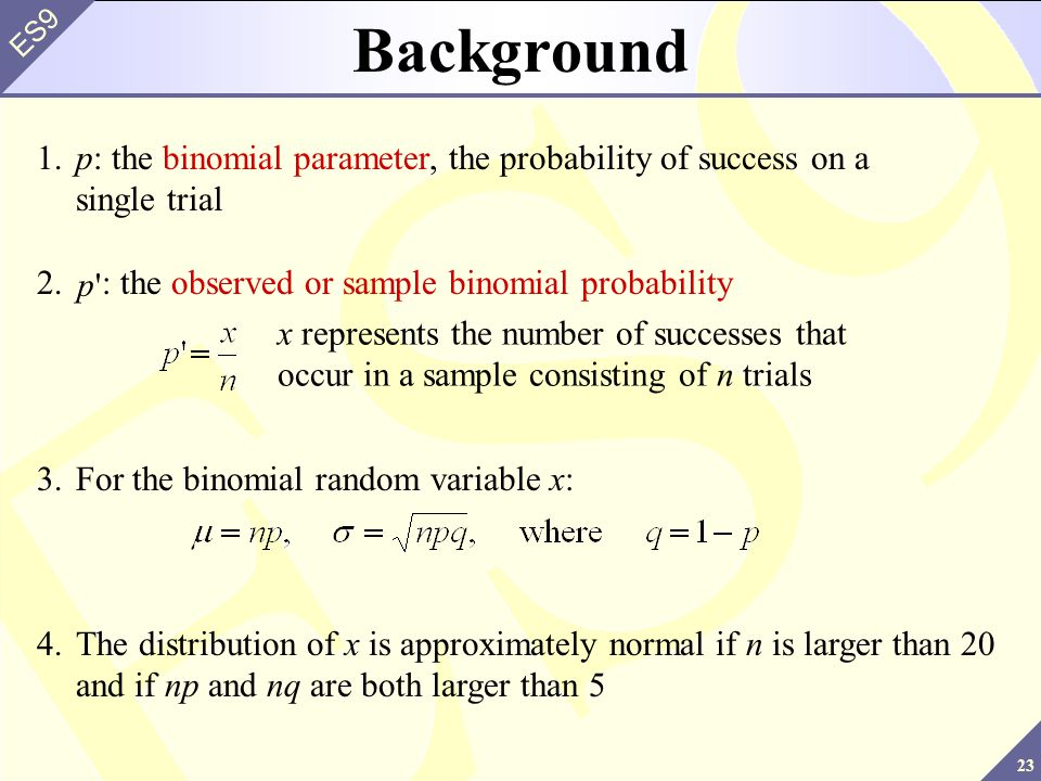 Background 1. p: the binomial parameter, the probability of success on a single trial. 2. : the observed or sample binomial probability.