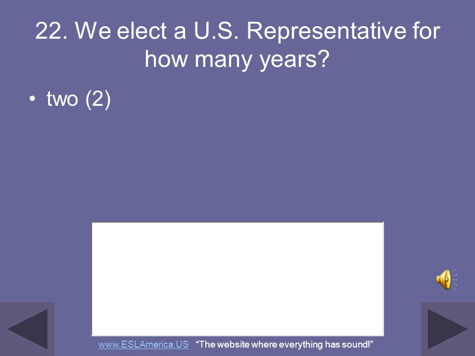 22. We elect a U.S. Representative for how many years
