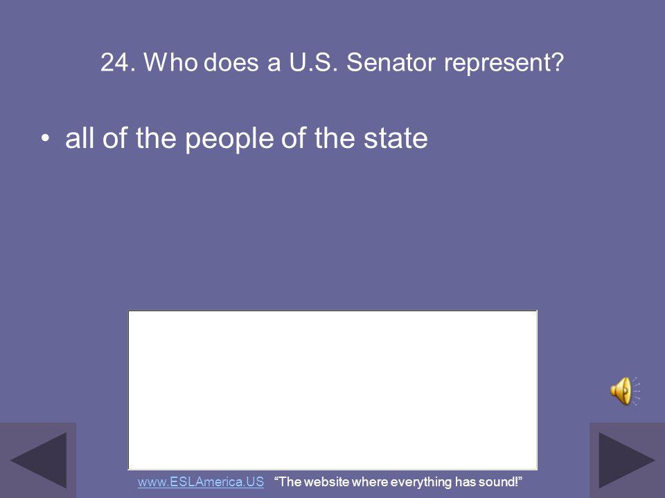 24. Who does a U.S. Senator represent