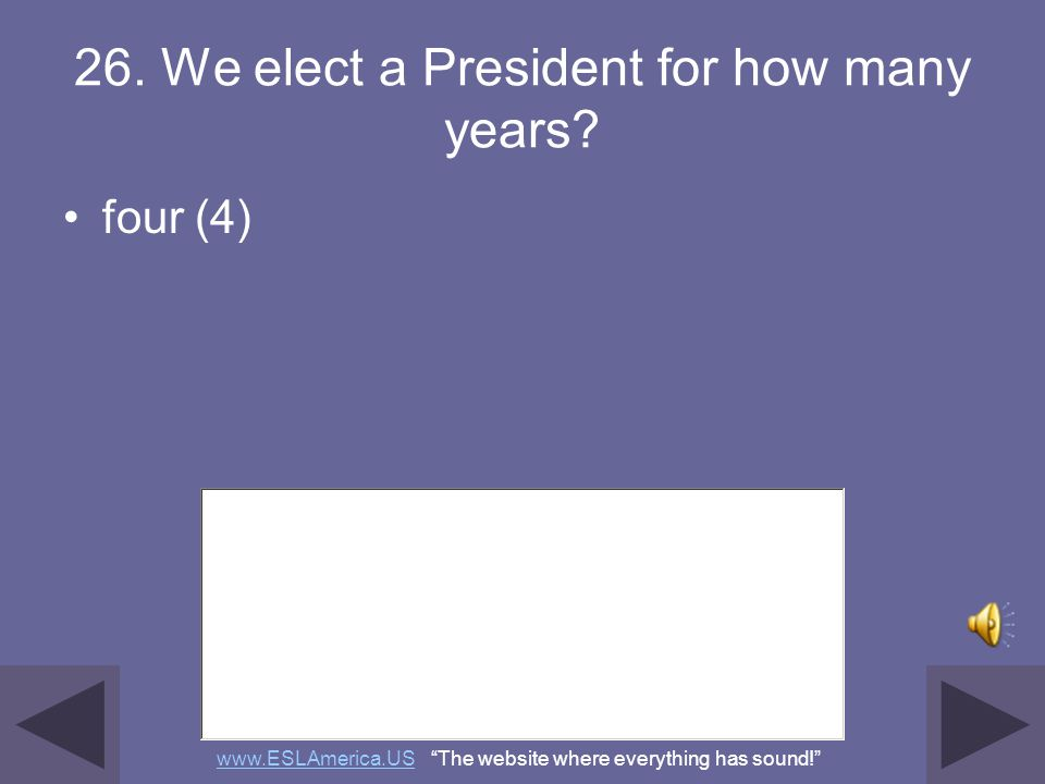 26. We elect a President for how many years