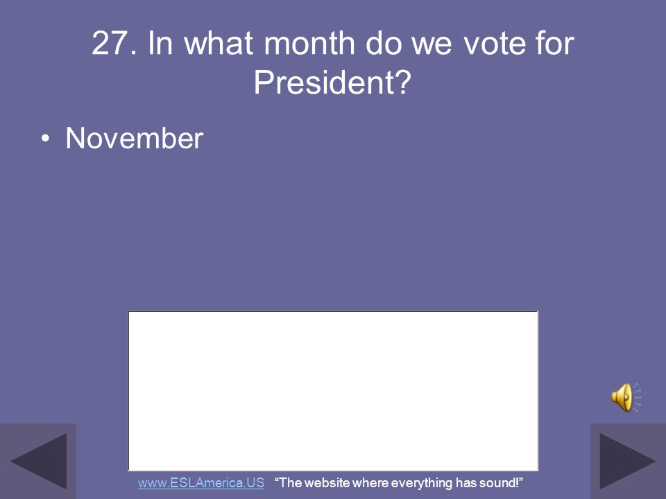 27. In what month do we vote for President
