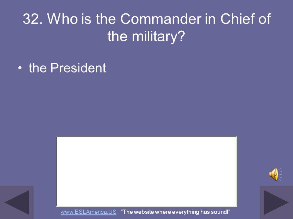 32. Who is the Commander in Chief of the military