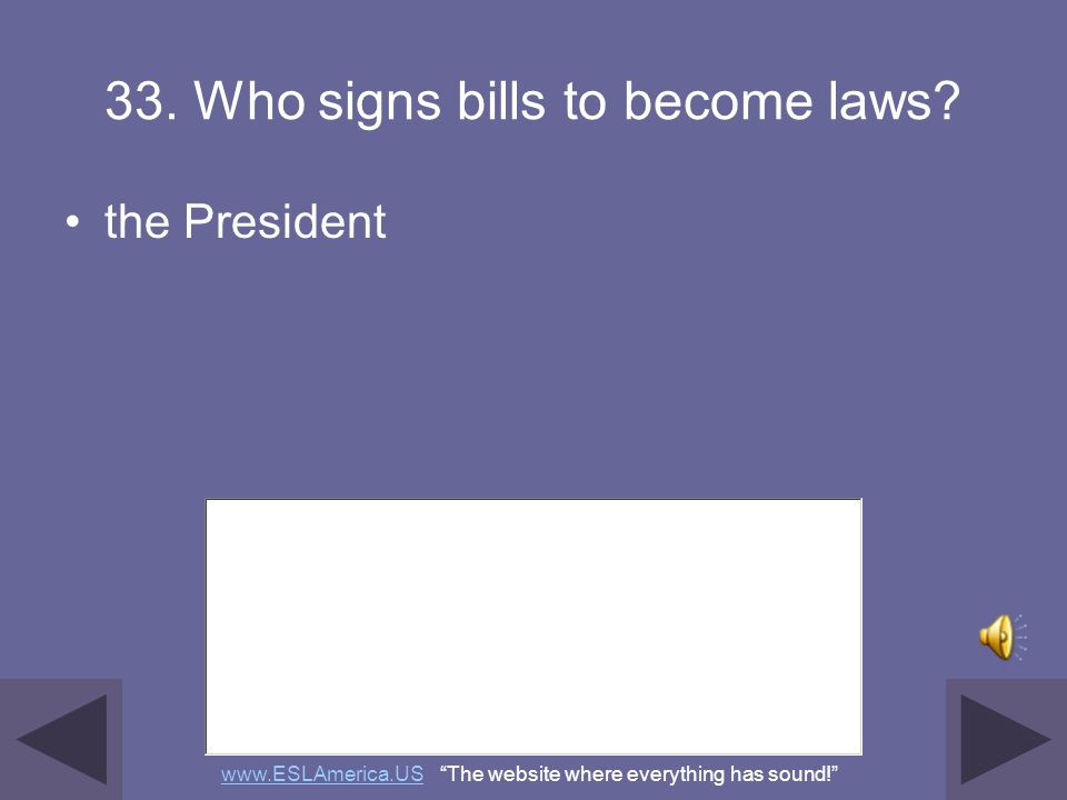 33. Who signs bills to become laws