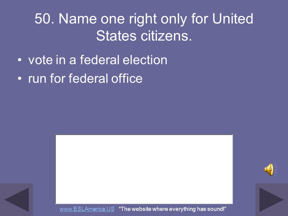 50. Name one right only for United States citizens.