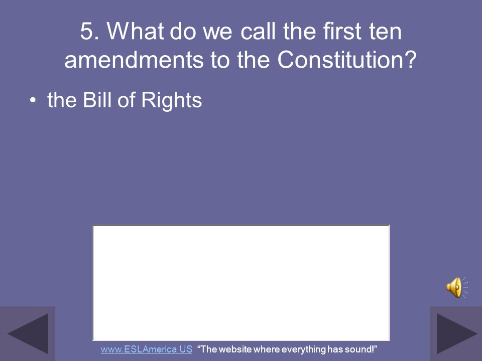 5. What do we call the first ten amendments to the Constitution