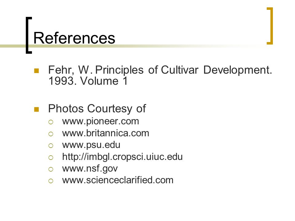 References Fehr, W. Principles of Cultivar Development. 1993. Volume 1